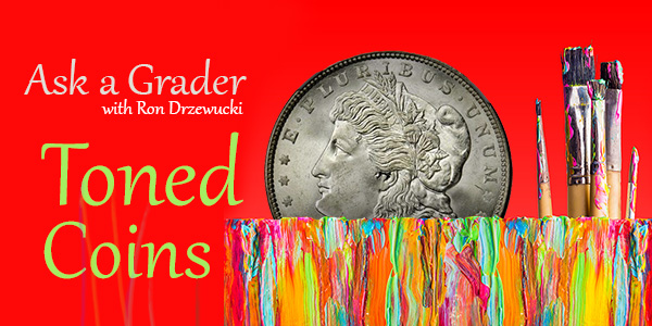 Ask a Grader with Ron Drzewucki: Toning on Coins
