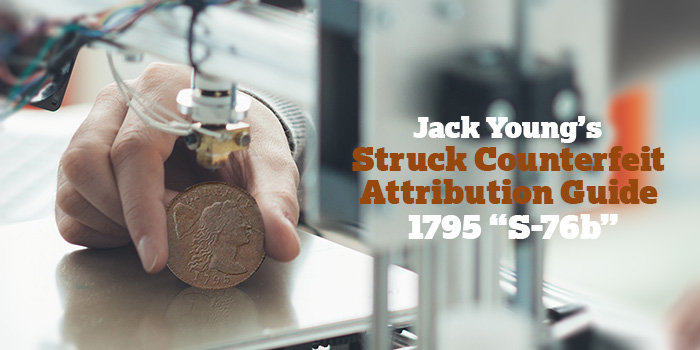 "Jack Young's Struck Counterfeit Attribution Guide - 1795 ""S-76b"""
