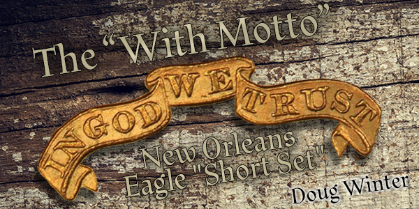 With Motto New Orleans Liberty Head $10 Eagle Gold Coins - Doug Winter