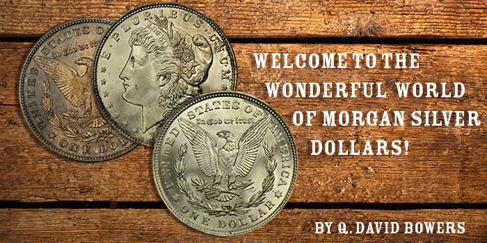 Q. David Bowers - Welcome to the World of Morgan Silver Dollars