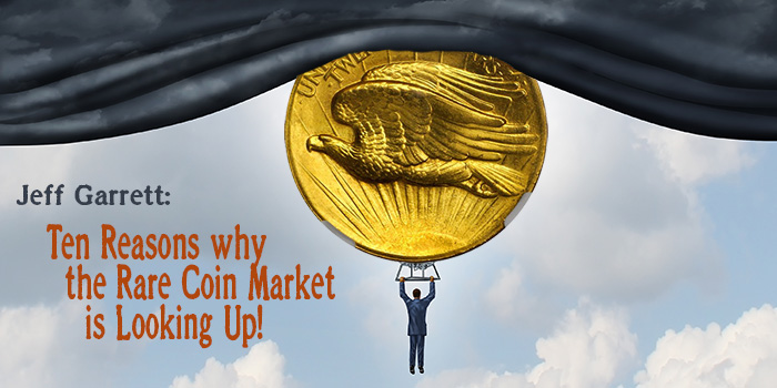 Jeff Garrett: Ten Reasons why the Rare Coin Market is Looking Up!