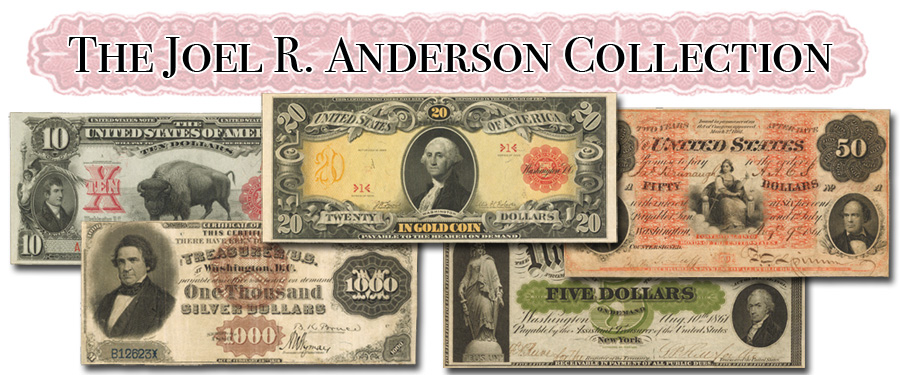 Part II of the Joel R. Anderson Collection of U.S. Paper Money, Stack's Bowers Galleries Auction
