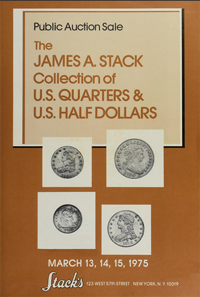 James A. Stack Collection of U.S. Quarters & U.S. Half Dollars. Stack's - March 13-15, 1975.