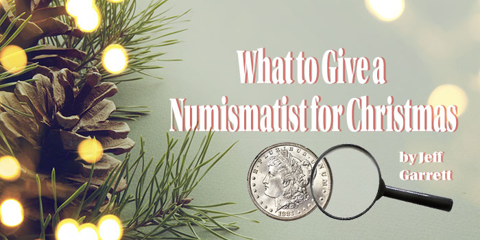 What to Give a Numismatist for Christmas