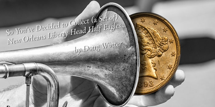So You've Decided to Collect (A Set of) New Orleans Liberty Head Half Eagles