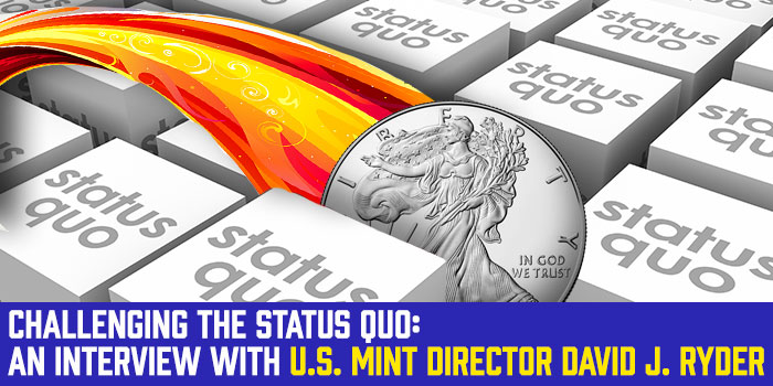 Challenging the Status Quo: An Interview With U.S. Mint Director David J. Ryder