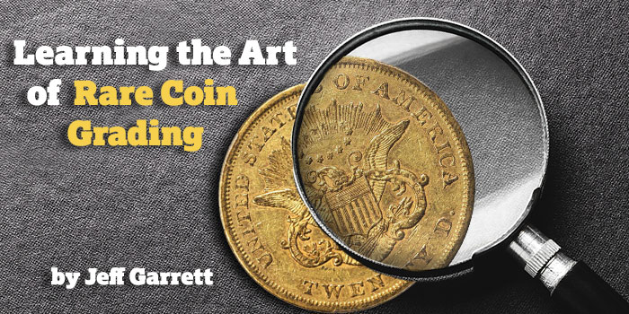 Jeff Garrett: Learning the Art of Rare Coin Grading