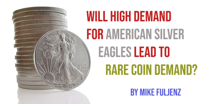Will High Demand for American Silver Eagles Lead to Rare Coin Demand?
