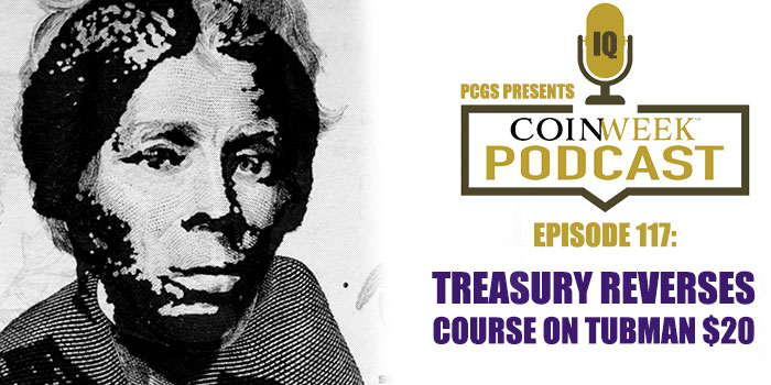 CoinWeek Podcast #117: Treasury Reverses Course on Harriet Tubman $20