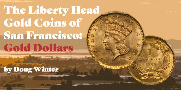 The Liberty Head Gold Coins of San Francisco: Gold Dollars