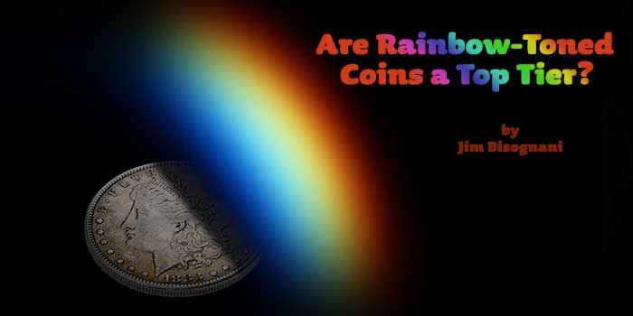 Jim Bisognani: Are Rainbow Toned Coins a Top Tier?