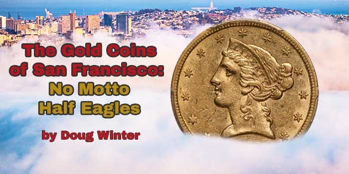 "The Gold Coins of San Francisco, Part IV: ""No Motto"" Half Eagles"