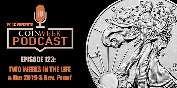 CoinWeek Podcast #123: Two Weeks in the Life & the 2019-S Reverse Proof