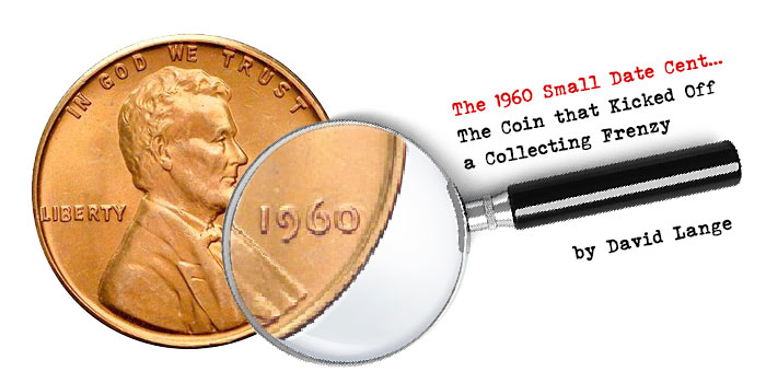 The 1960 Small Date Cent: The Coin that Kicked Off a Collecting Frenzy