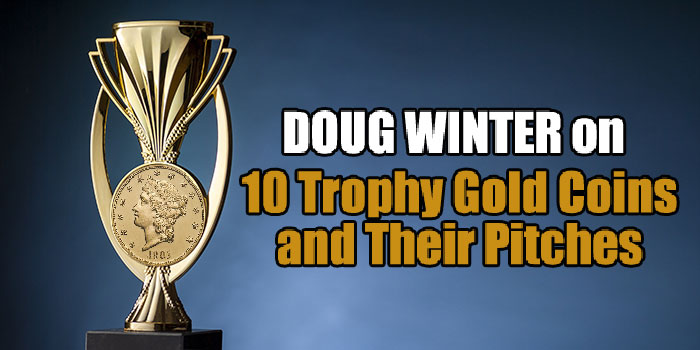 Classic US Coins - 10 Trophy Gold Coins and Their Pitches