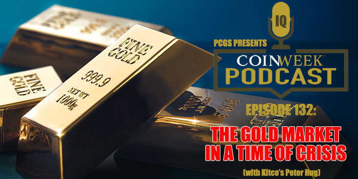 CoinWeek Podcast:The Gold Market in a Time of Crisis (with Kitco's Peter Hug)