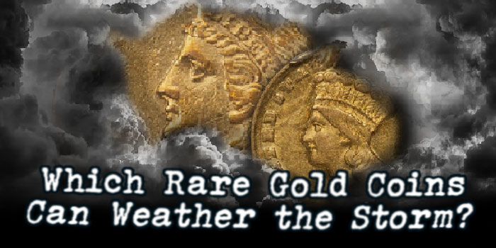Which Rare Gold Coins Can Weather the Storm?