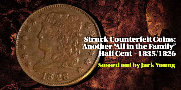 "Struck Counterfeit Coins: Another ""All in the Family"" Half Cent - 1835/1826"