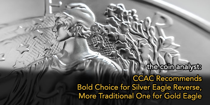 The Coin Analyst: CCAC Recommends Bold Choice for New Silver Eagle Reverse, More Traditional One for Gold Eagle