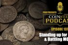 CoinWeek Podcast #137: Standing Up for Coins and Battling MOUs