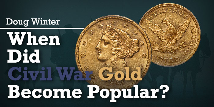 Classic U.S. Coins - When Did Civil War Gold Become Popular?
