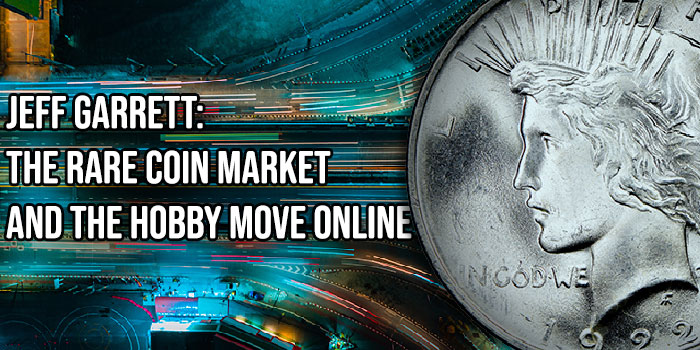 Jeff Garrett: The Rare Coin Market and the Hobby Move Online