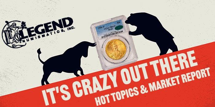 Legend Numismatics - It's Crazy Out There