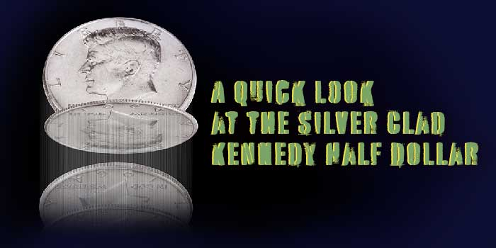 A Quick Look at the Silver Clad Kennedy Half Dollar