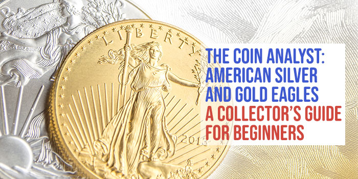 The Coin Analyst: American Silver and Gold Eagles - A Collector's Guide for Beginners