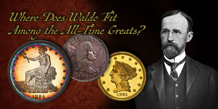 Where Does Waldo Newcomer Fit Among the All-Time Great Collections of US Coins?