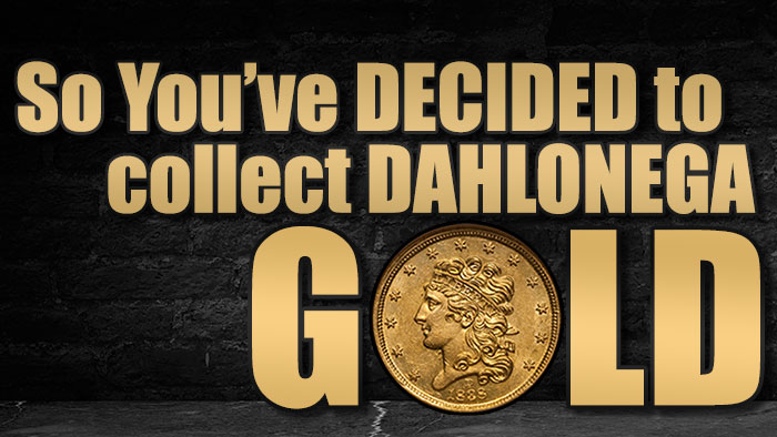 Classic US Coins: So You've Decided to Collect Dahlonega Gold...