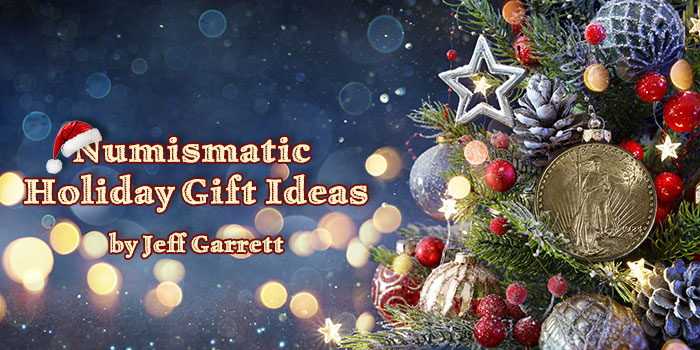 Jeff Garrett: Numismatic Holiday Gift Ideas