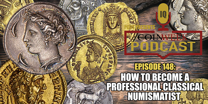 CoinWeek Podcast #148: How to Become a Professional Classical Numismatist