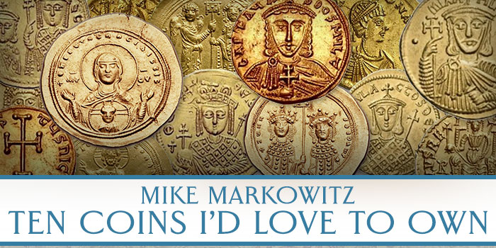 Mike Markowitz: Ten Coins I'd Love to Own
