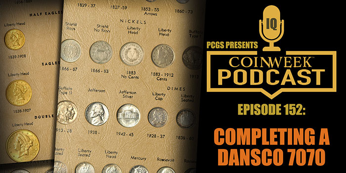 CoinWeek Podcast #152: Completing a DANSCO 7070