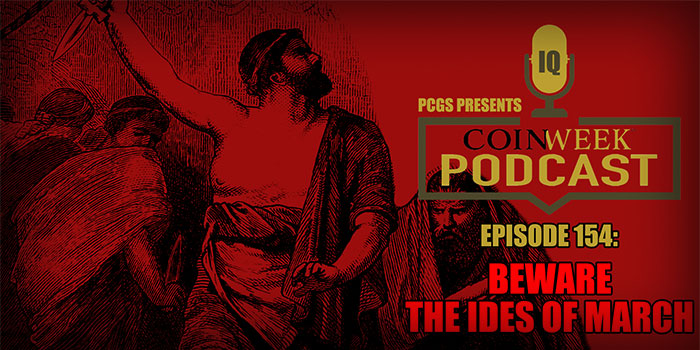 CoinWeek Podcast #154: Beware the Ides of March