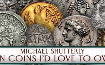 Michael T. Shutterly: Ten Coins I'd Love to Own