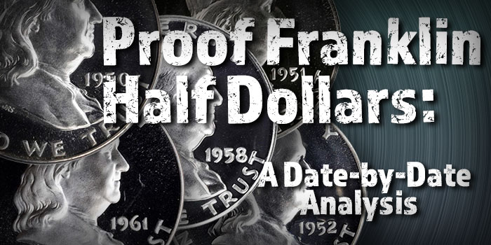 Proof Franklin Half Dollars: A Date-by-Date Analysis