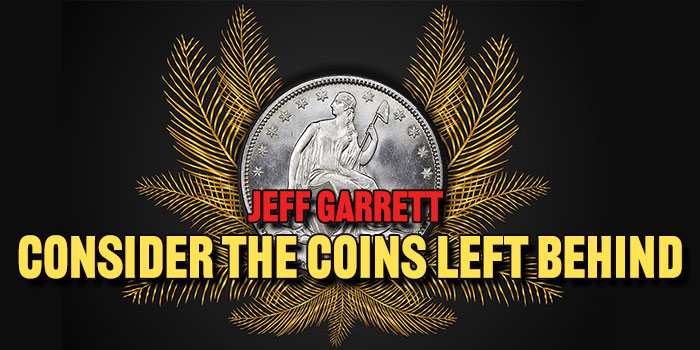 Jeff Garrett: Budget Collecting – Consider the Coins Left Behind