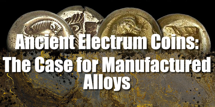 Ancient Electrum Coins: The Case for Manufactured Alloys